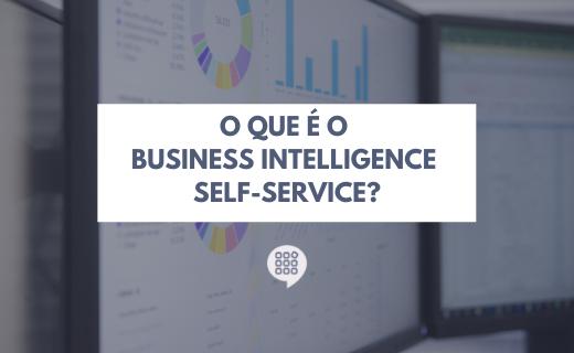 O que é o Business Intelligence Self-Service?