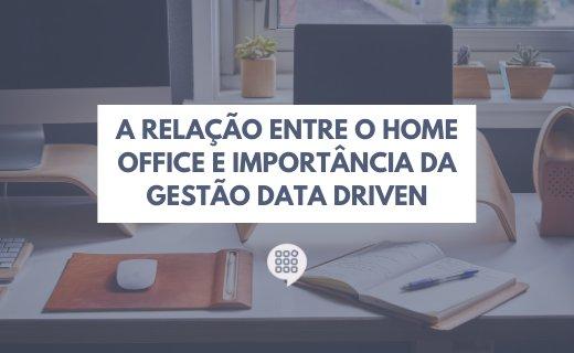 Home office e gestão data driven: qual a relação? Entenda a importância!